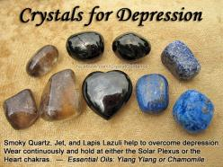 Crystals for Depression — Smoky Quartz, Jet, and Lapis Lazuli help to overcome depression. Wear your preferred crystal(s) continuously and hold at either the Solar Plexus or the Heart chakras. For suicidal thoughts, Smoky Quartz can help to break through
