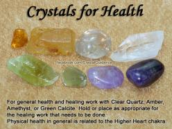 Crystals for Health and General Healing — For general health and healing work with Clear Quartz, Amber, Amethyst, or Green Calcite. Hold or place as appropriate for the healing work that needs to be done. Physical health in general is related to the Highe