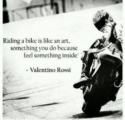 Riding a bike is like an art, something you do because feel something inside.: Livetoride Bikerlife, Biker Quotes, Valentino Rossi, Bikerlife Bikerquotes, Motorbike Truth, Motorbike Quotes, Motorcycle Quotes