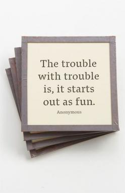 The trouble with trouble is, it starts out as fun.: Kids Remember, Fun Trouble, Trouble Quotes, My Boys, Funny But True, Truth, True Words, Thought, Best Quotes Ever