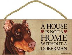 A House is Not a Home Without a Doberman Pinscher