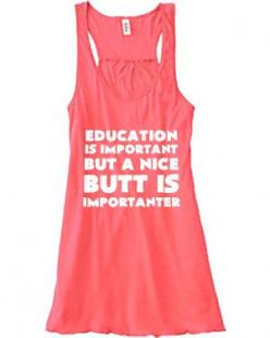 Education Is Important But A Nice Butt Is Importanter Shirt - Funny Workout Shirt - Crossfit Tank Top For Women: Nice Butt, Funny Workout Shirt, Funny Workout Tank, Workout Tank Top