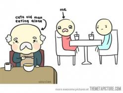 Every time I'm eating out…: Old Mans, Life, Stuff, Funny, So True, Old People, So Sad