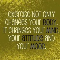 Exercise Not Only Changes Your Body, It Changes Your Mind, Your Attitude And Your Mood!: Exercise Change, Body, Fitness Quote, Quotes, Weight Loss, Fitness Inspiration, Healthy, Fitness Motivation, Workout