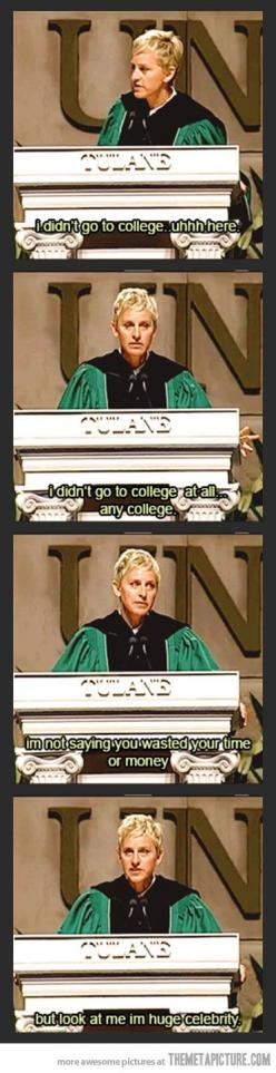 Ellen on the importance of college…: 3, Giggle, College Graduation, Ellen Xd, Funny Stuff, Ellen Degeneres Humor, So Funny