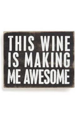 Primitives by Kathy 'This Wine Is Making Me Awesome' Box Sign: Wine Time, Wine Quotes, Funny Bar Quotes, Wine Sayings Quotes Signs, Funny Bar Signs, Awesome Box, Drinking Quotes Funny