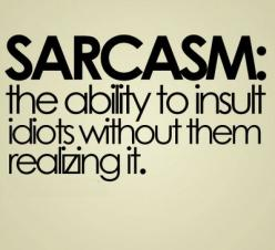 Sarcasm, definition #2: The ability to insult idiots without them ever realizing it.: Sarcasm, Quotes, Truth, Funny Stuff, So True, Humor, Funnies, Things