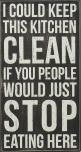 I Could Keep This Kitchen CLEAN .. If You People Would STOP Eating Here! #truth #quote #sign: Stop Eating, Clean Funny Quotes, Humor Mom Quotes, Quote Signs, Quote Sign Haha, Sign Quotes, Cleaning Quotes, Truth Quotes, Funny Kitchen Quotes